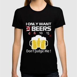 I Only Want 3 Beers Don't Judge Me T-shirt