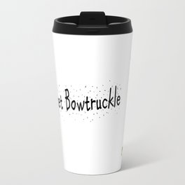 I have a pet bowtruckle Travel Mug