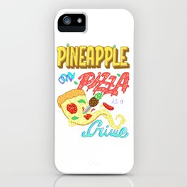 Pineapple on pizza is a crime iPhone Case