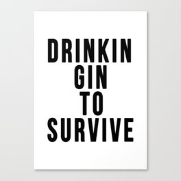 DRINKIN GIN TO SURVIVE Canvas Print