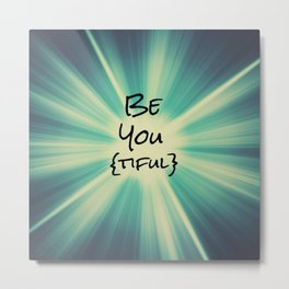 Be You Tiful Inspirational Quote Affirmation Metal Print