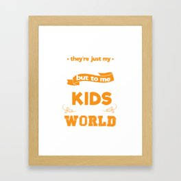 They're Just My Students But Those Kids Are My World Framed Art Print