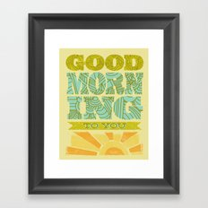 Good Morning to You Framed Art Print