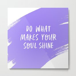 Do What Make Your Soul Shine - Periwinkle purple and white Metal Print