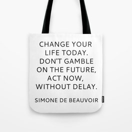 Simone de Beauvoir - CHANGE YOUR LIFE TODAY Tote Bag