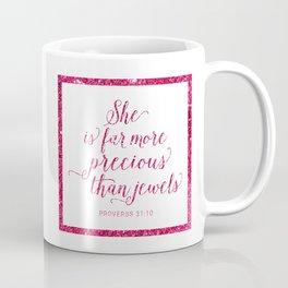 She is far more precious than jewels. Proverbs 31:10 Coffee Mug