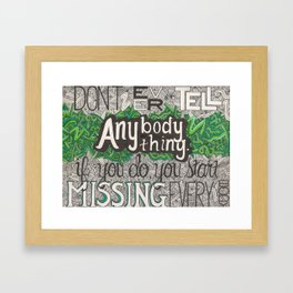 Don't Ever Tell Anybody Anything Framed Art Print