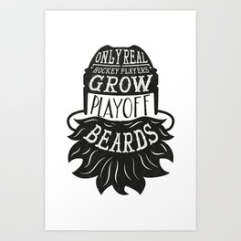 Only Real Hockey Players Grow Play Off Beards Art Print