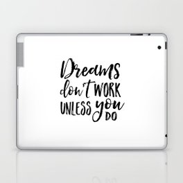 Dreams Don't Work Unless You Do,Motivational Quote,Inspirational Quote,Children Quote,Kids Gift,Nurs Laptop & iPad Skin