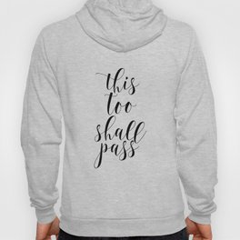 This Too Shall Pass, Typography Art, Printable Art, Inspirational Quote, Motivational Poster Hoody