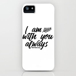 Bible verse Matthew 28:20 I am with you always black & white iPhone Case