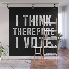 I Think Therefore I Vote (on black version) Wall Mural