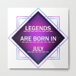 Legends are born in july Metal Print