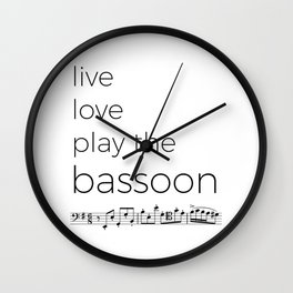 Live, love, play the bassoon Wall Clock