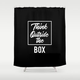Think Outside the BOX | Art Saying Quotes Shower Curtain