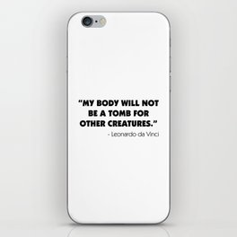 My Body Will not Be a Tomb For Other Creatures - Leonardo da Vinci iPhone Skin