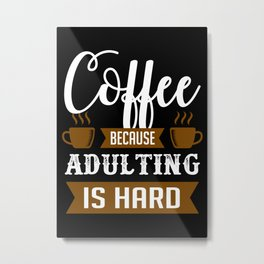 Coffee is Adults Relief Metal Print