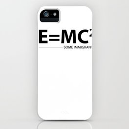 Einstein quote E = MC² immigrant refugee poison iPhone Case