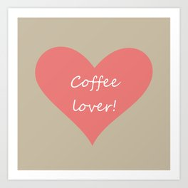 Coffee lover! Art Print