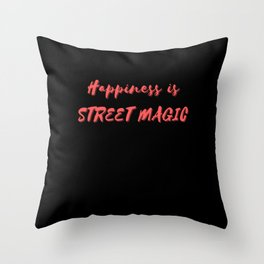 Happiness is Street Magic Throw Pillow