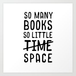 So many books, so little time // space Art Print