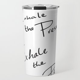 Inhale the Present. Exhale the Past. Travel Mug