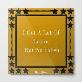 I Got A Lot Of Brains But No Polish Metal Print