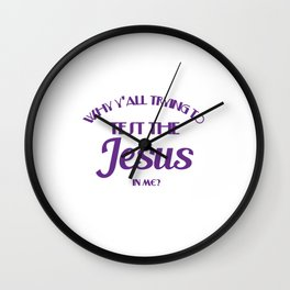 """A God Jesus Tee For Faithful People """"Why Y'all trying To Test The Jesus In Me?"""" T-shirt Design Amen Wall Clock"""