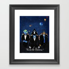 We are the Univere! Framed Art Print