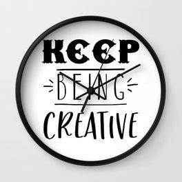 KEEP BEING CREATIVE Wall Clock