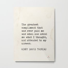 The greatest compliment that was ever paid me.. Henry David Thoreau Metal Print