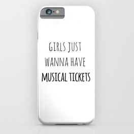 Girls just wanna have musical tickets iPhone Case