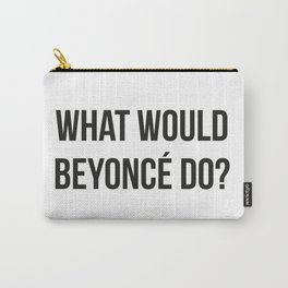 What would Bey do? Carry-All Pouch