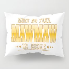 MAWMAW IS HERE Pillow Sham