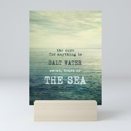 The cure for anything is salt water, sweat, tears, or the sea.    Dinesen Mini Art Print
