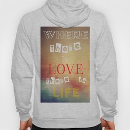 Where there is love there is life Hoody