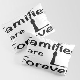 Families Are Forever Pillow Sham