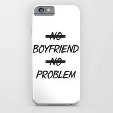 No Boyfriend No Problem Slim Case iPhone 6s
