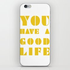 YOU HAVE A GOOD LIFE iPhone & iPod Skin