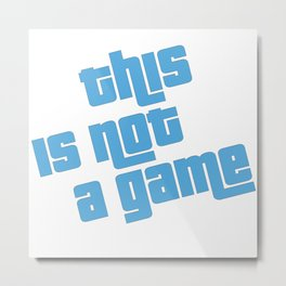 This is not a game Metal Print