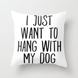 I Just Want To Hang With My Dog Throw Pillow