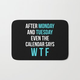 After Monday and Tuesday Even The Calendar Says WTF (Black) Bath Mat