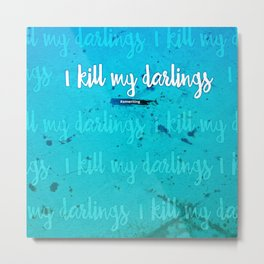 I Kill My Darlings Metal Print