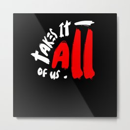 It takes all of us Outfit Metal Print
