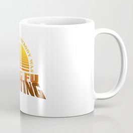Surely not Everybody was Kung Fu Fighting Coffee Mug