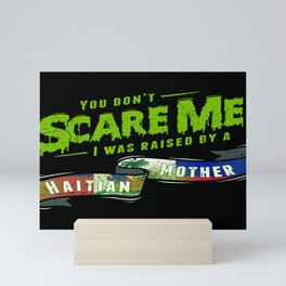 You Don't Scare Me I Was Raised By A Haitian Mother Mini Art Print