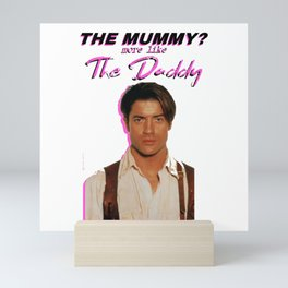 the mummy more like the daddy Mini Art Print