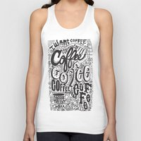 coffee Tank Tops featuring COFFEE COFFEE COFFEE! by Matthew Taylor Wilson