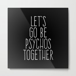 Let's Be Psychos Funny Quote Metal Print