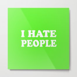 I Hate People - Lime Green and White Metal Print